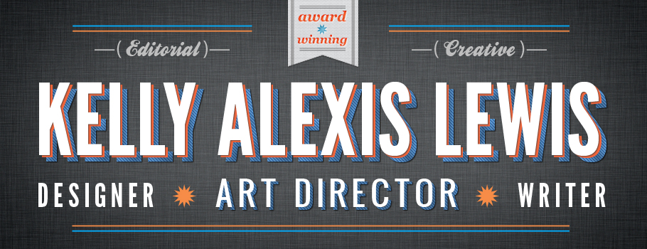 Kelly Alexis Lewis | Art Director | Designer | Writer